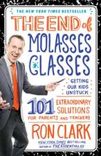 The End of Molasses Classes:  101 Extraordinary Solutions for Parents and Teachers