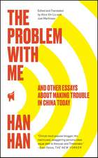 The Problem with Me: And Other Essays About Making Trouble in China Today