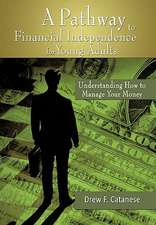 A Pathway to Financial Independence for Young Adults: Understanding How to Manage Your Money