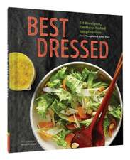 Best Dressed:  50 Recipes for Salad Dressings and Toppings and Hundreds of Ideas for Making Great Salads