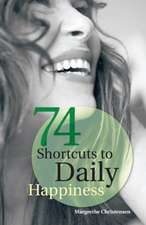 74 Shortcuts to Daily Happiness