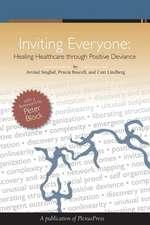 Inviting Everyone:  Healing Healthcare Through Positive Deviance