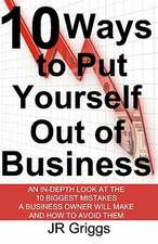 10 Ways to Put Yourself Out of Business