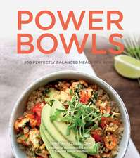 Power Bowls: 100 Perfectly Balanced Meals in a Bowl