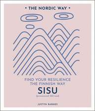 Sisu: Find Your Resilience the Finnish Way