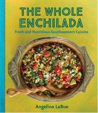 Whole Enchilada, The: Fresh and Nutritious Southwestern Cuisine