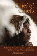 Chief of Chiefs: Robert Nathaniel Lee and the Mardi Gras Indians of New Orleans, 1915-2001