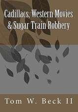 Cadillacs, Western Movies & Sugar Train Robbery