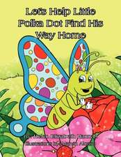 Let's Help Little Polka Dot Find His Way Home