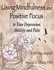 Using Mindfulness and Positive Focus to Ease Depression, Anxiety and Pain