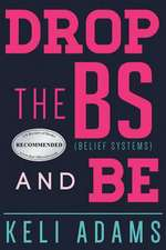 Drop the Bs (Belief Systems) and Be