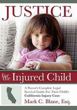 Justice for the Injured Child:  A Parent's Complete Legal Survival Guide for Their Child's California Injury Case