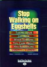 Stop Walking on Eggshells: Taking Your Life Back When Someone You Care about Has Borderline Personality Disorder (Easyread Large Edition)