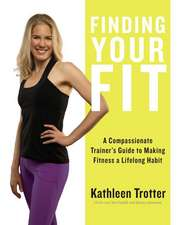 Finding Your Fit:  A Compassionate Trainer S Guide to Making Fitness a Lifelong Habit