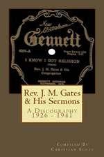 REV. J. M. Gates & His Sermons a Discography 1926 - 1941