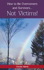 How to Be Overcomers and Survivors ... Not Victims!