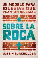 Sobre La Roca: Un Modelo Para Iglesias Que Plantan Iglesias