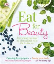 Eat for Beauty: Everything You Need to Eat Beautiful from the Inside Out