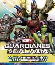 Guardianes de la Galaxia: La Guia Definitiva de Los Inadaptados Cosmicos