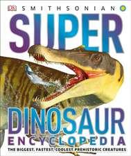 Super Dinosaur Encyclopedia: The Biggest, Fastest, Coolest Prehistoric Creatures