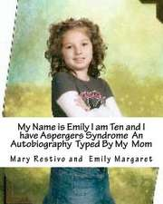 My Name Is Emily I Am Ten and I Have Aspergers Syndrome an Autobiography Typed by My Mom