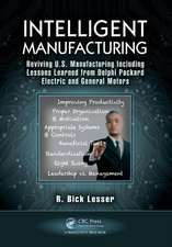 Intelligent Manufacturing:  Reviving U.S. Manufacturing Including Lessons Learned from Delphi Packard Electric and General Motors