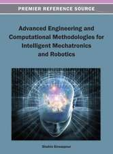 Advanced Engineering and Computational Methodologies for Intelligent Mechatronics and Robotics