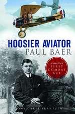 Hoosier Aviator Paul Baer: America's First Combat Ace
