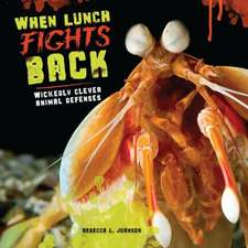 When Lunch Fights Back:  Wickedly Clever Animal Defenses