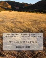 My Personal Prayer Journal - And Walk with God in Heaven Above, My Passport to Peac