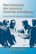 They Turned the War Around at Coral Sea and Midway
