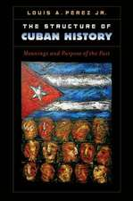 The Structure of Cuban History:  Meanings and Purpose of the Past