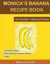 Monica's Banana Recipe Book Six Hundred + Banana Recipes