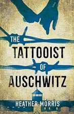Morris, H: Tattooist of Auschwitz