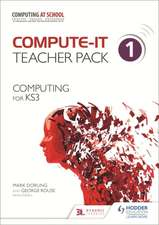 Compute-IT: Teacher Pack 1 - Computing for KS3 : Teacher Pack 1