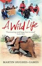 A Wild Life:  My Adventures Around the World Filming Wildlife