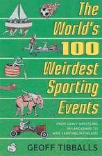 Tibballs, G: The World's 100 Weirdest Sporting Events