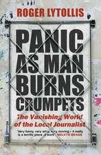 Panic as Man Burns Crumpets: The Vanishing World of the Local Journalist