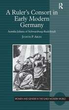 A Ruler S Consort in Early Modern Germany:  Aemilia Juliana of Schwarzburg-Rudolstadt