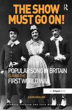 Mullen, J: The Show Must Go on! Popular Song in Britain Duri