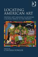 Locating American Art:  Finding Art's Meaning in Museums, Colonial Period to the Present