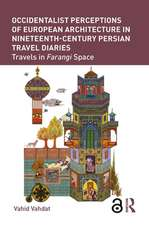 Western Architecture Through Persian Travel Diaries:  Perceptions and Representation of 19th Century Farangi Space