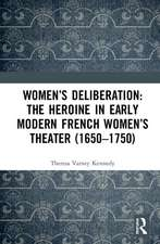 Women's Deliberation: The Heroine in Early Modern French Women's Theater (1650-1750)