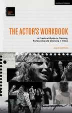 The Actor's Workbook: A Practical Guide to Training, Rehearsing and Devising + Video