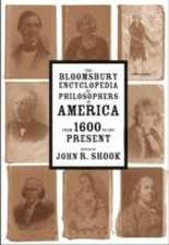 The Bloomsbury Encyclopedia of Philosophers in America: From 1600 to the Present