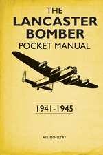 The Lancaster Bomber Pocket Manual: 1941-1945