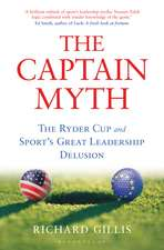 The Captain Myth: The Ryder Cup and Sport's Great Leadership Delusion