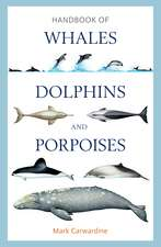 Carwardine, M: Handbook of Whales, Dolphins and Porpoises