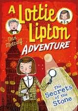 The Secrets of the Stone A Lottie Lipton Adventure