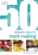 50 Fantastic Ideas for Mark Making